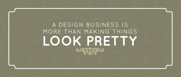 A Design Business is More than Making Things Look Pretty